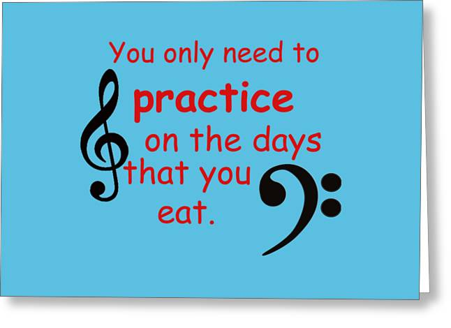 Marching Band Greeting Cards - Practice on the Days You Eat Greeting Card by M K  Miller