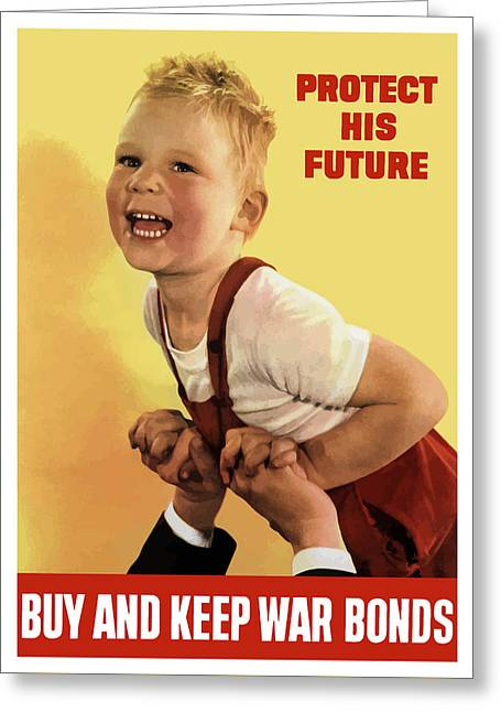 Second Greeting Cards - Protect His Future Buy War Bonds Greeting Card by War Is Hell Store
