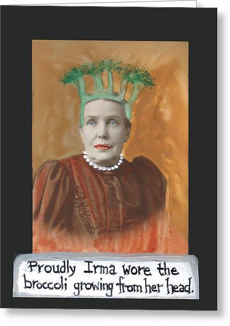 Confidence Mixed Media Greeting Cards - Proudly Irma Wore the Broccoli Growing from Her Head Greeting Card by Jo Potocki