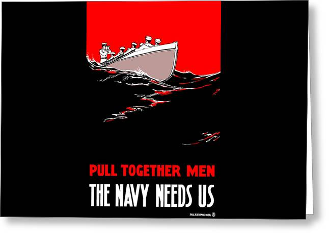 Pull Together Men - The Navy Needs Us Greeting Card by War Is Hell Store