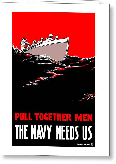 Navy Greeting Cards - Pull Together Men - The Navy Needs Us Greeting Card by War Is Hell Store