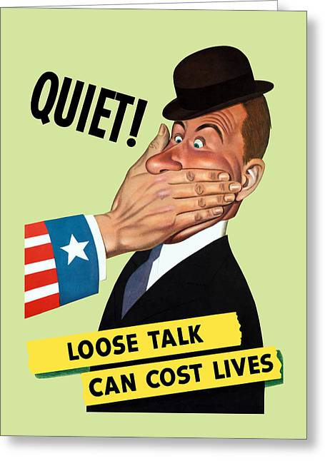 Quiet - Loose Talk Can Cost Lives  Greeting Card by War Is Hell Store