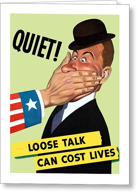 Loose Mixed Media Greeting Cards - Quiet - Loose Talk Can Cost Lives  Greeting Card by War Is Hell Store