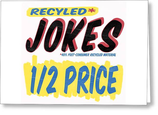 Supermarket Greeting Cards - Recycled Jokes Supermarket Series Greeting Card by Edward Fielding