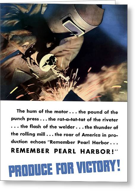Welder Greeting Cards - Remember Pearl Harbor Produce For Victory Greeting Card by War Is Hell Store