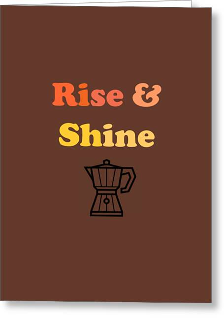Rise And Shine Greeting Card by Rosemary OBrien
