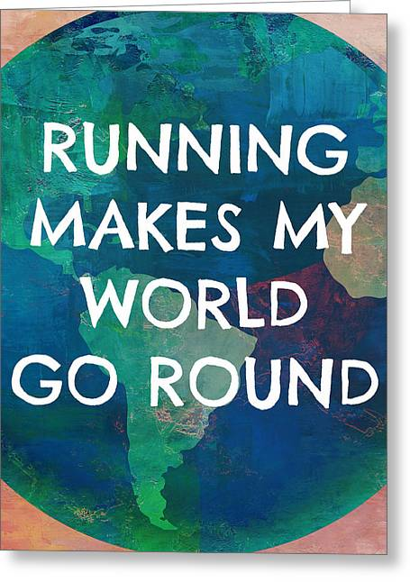 Running Makes My World Go Round Greeting Card by Brandi Fitzgerald