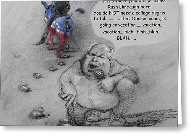 Rush Limbaugh after Obama  Greeting Card by Ylli Haruni