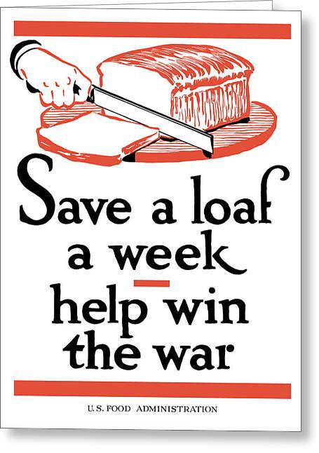 Conservation Greeting Cards - Save A Loaf A Week Greeting Card by War Is Hell Store