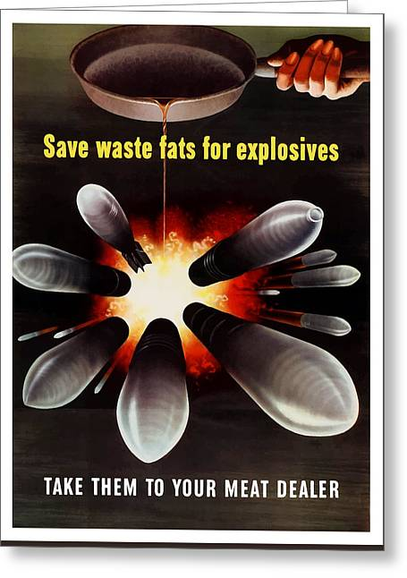 Political Greeting Cards - Save Waste Fats For Explosives Greeting Card by War Is Hell Store