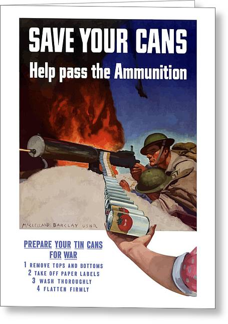 Conservation Greeting Cards - Save Your Cans Help Pass The Ammunition Greeting Card by War Is Hell Store