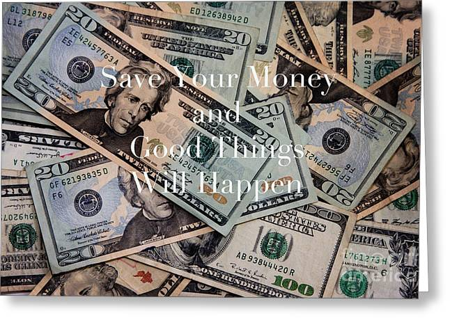 Money Quotes Greeting Cards - Save Your Money Greeting Card by Kim Fearheiley