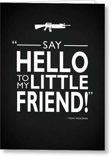 Say Hello To My Little Friend Greeting Card by Mark Rogan