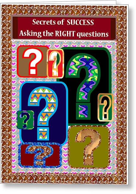 Photo Gallery Mixed Media Greeting Cards - Secrets of Success is asking the right questions at right time question everything Greeting Card by Navin Joshi