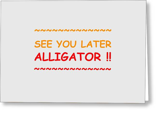 Michelle Greeting Cards - See You Later Alligator Greeting Card by Michelle Saraswati