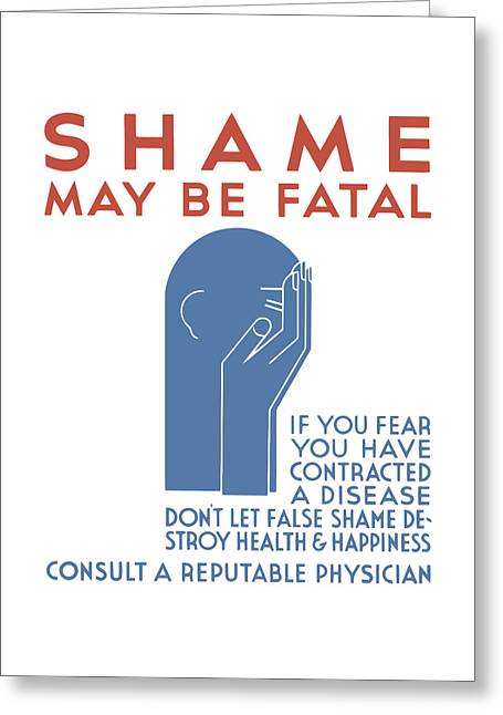 Disease Greeting Cards - Shame May Be Fatal - WPA Greeting Card by War Is Hell Store