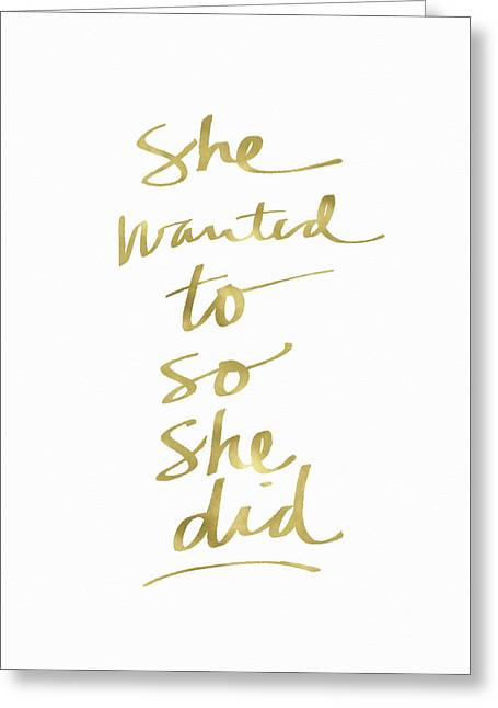 She Wanted To So She Did Gold- Art By Linda Woods Greeting Card by Linda Woods