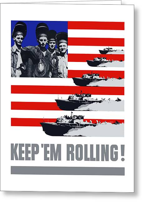 Allied Greeting Cards - Ships -- Keep Em Rolling Greeting Card by War Is Hell Store
