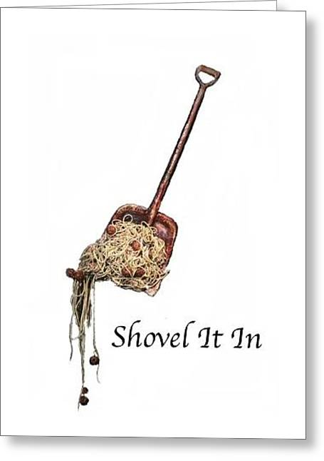 Humorous Greeting Cards Mixed Media Greeting Cards - Shovel it in Greeting Card by Betty OHare