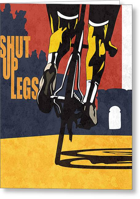 Athletes Greeting Cards - Shut Up Legs Tour de France Poster Greeting Card by Sassan Filsoof