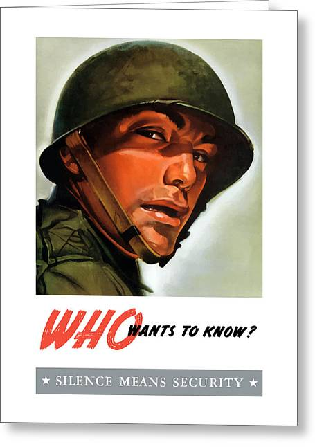 Known Greeting Cards - Who Wants To Know - Silence Means Security Greeting Card by War Is Hell Store