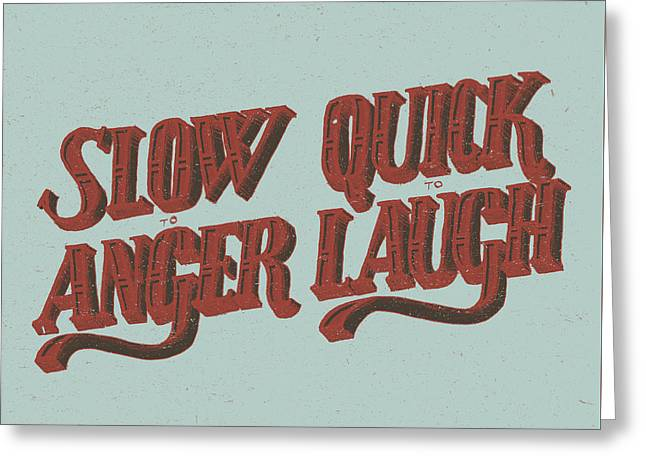 Anger Drawings Greeting Cards - Slow to Anger Quick to Laugh Greeting Card by Jessica Zint