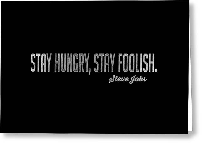 Stay Hungry Stay Foolish Steve Jobs Tee Greeting Card by Edward Fielding