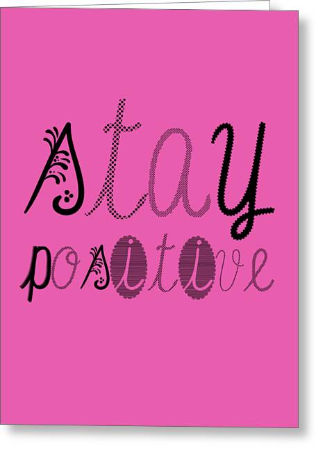 Artist Statements Greeting Cards - Stay Positive Greeting Card by Melanie Viola