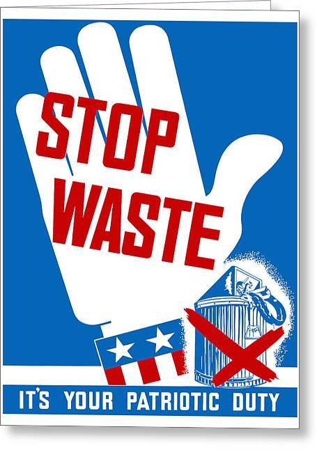Propaganda Mixed Media Greeting Cards - Stop Waste Its Your Patriotic Duty Greeting Card by War Is Hell Store
