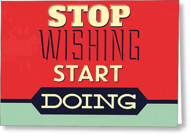 Stop Wishing Start Doing Greeting Card by Naxart Studio