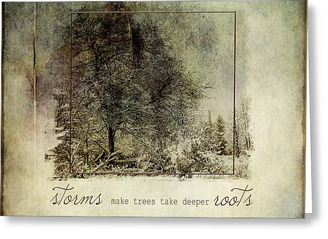 Tree Roots Mixed Media Greeting Cards - Storms Make Trees Take Deeper Roots Greeting Card by Christina VanGinkel