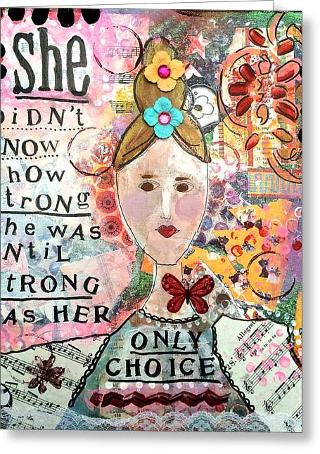 Empowerment Greeting Cards - Strong is Her Only Choice Greeting Card by Kathy Donner Parara