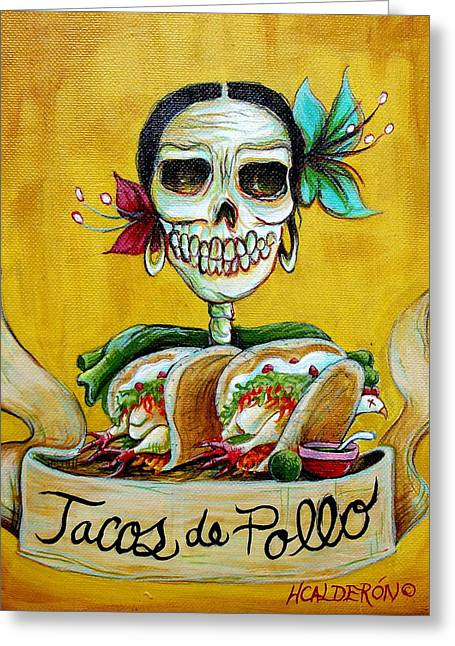 Dia De Los Muertos Greeting Cards - Tacos de Pollo Greeting Card by Heather Calderon