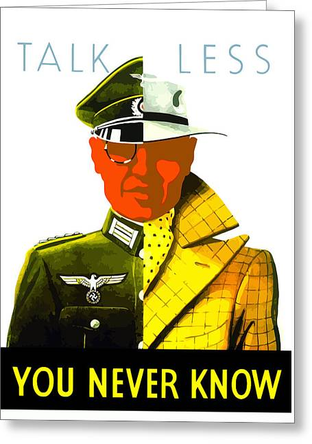 War Propaganda Greeting Cards - Talk Less You Never Know Greeting Card by War Is Hell Store