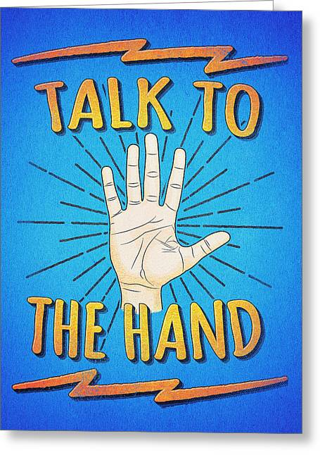 Talk To The Hand Funny Nerd And Geek Humor Statement Greeting Card by Philipp Rietz