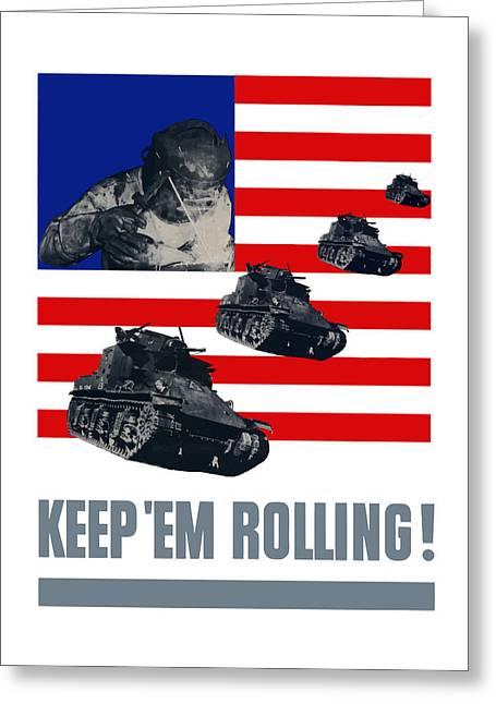 Tank Greeting Cards - Tanks -- Keep Em Rolling Greeting Card by War Is Hell Store