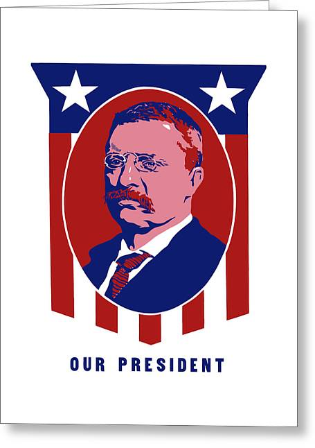 Rider Greeting Cards - Teddy Roosevelt - Our President  Greeting Card by War Is Hell Store