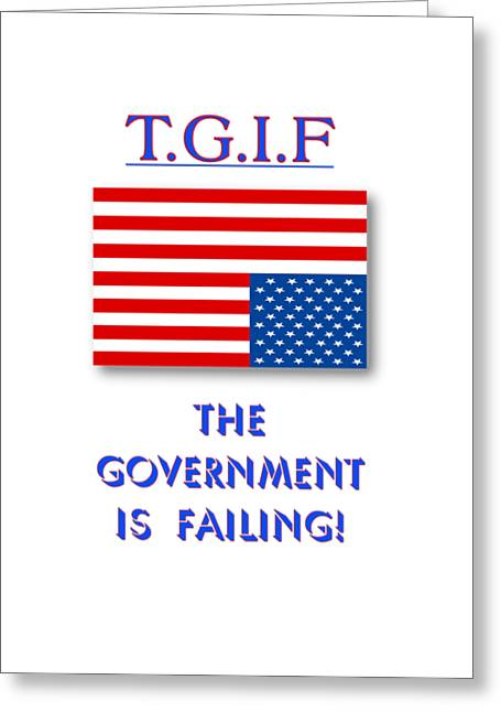 Corrupt Governments Greeting Cards - TGIF  Government Is Failing Greeting Card by Methune Hively