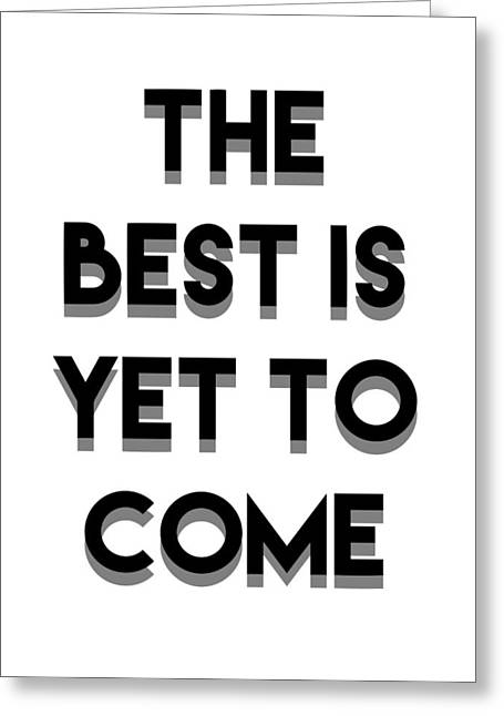 The Best Is Yet To Come Greeting Card by Emiliano Deificus