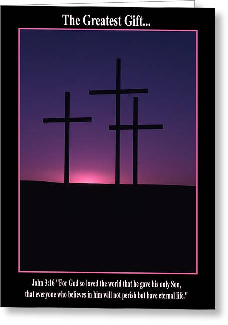 Christian Crosses Greeting Cards - The Greatest Gift Greeting Card by Mike  Dawson