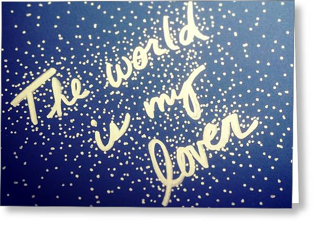 Empower Greeting Cards - The world is my lover Greeting Card by Tiny Affirmations