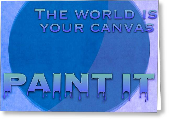Motivational Poster Greeting Cards - The World Is Your Canvas Paint It - Art for Artists Series Greeting Card by Susan Maxwell Schmidt
