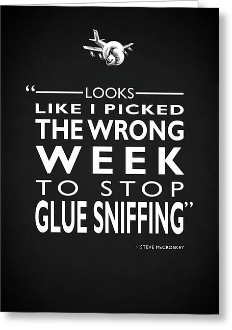 The Wrong Week To Stop Glue Sniffing Greeting Card by Mark Rogan