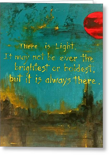 Empower Greeting Cards - There Is Light Greeting Card by M Downs
