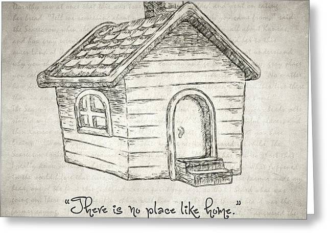 Hand Drawn Greeting Cards - Theres no place like home Greeting Card by Taylan Soyturk