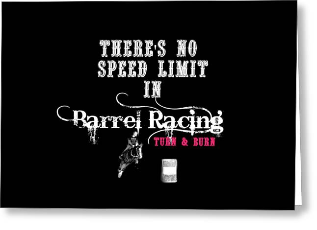 There's No Speed Limit In Barrel Racing Greeting Card by Chastity Hoff