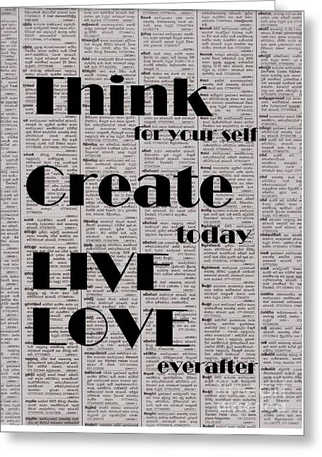 Think For Your Self, Create Today, Live Love Everafter Greeting Card by Sweeping Girl