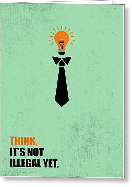 Think Not Illegal Yet Business Quotes Poster Greeting Card by Lab No 4