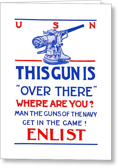 Ww1 Greeting Cards - This Gun Is Over There - USN WW1 Greeting Card by War Is Hell Store