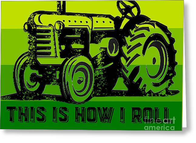 Animal Family Greeting Cards - This is how I roll tractor tee Greeting Card by Edward Fielding